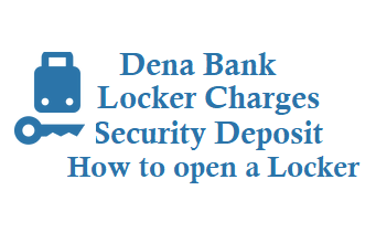Dena Bank Locker Charges Security Deposit Annual Charges and How to open a Locker