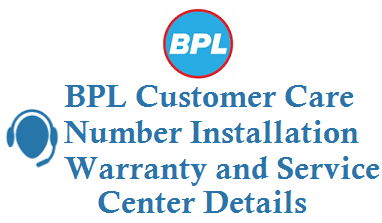 BPL Customer Care Number 6358611111 Installation Warranty and Service Center Details