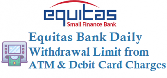 Equitas Bank Daily Withdrawal Limit from ATM and ATM Debit Card Charges