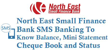 North East Small Finance Bank SMS Banking number 9222200123 to Know Balance Mini Statement Cheque Status