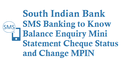 South Indian Bank SMS Banking 9840777222 to Know Balance Enquiry Mini Statement Cheque Status Change MPIN