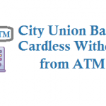 City Union Bank Cardless Withdrawal from ATM