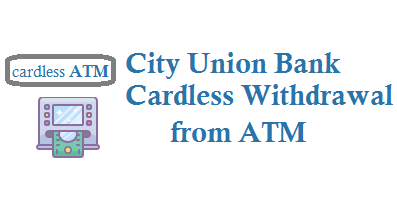 CUB City union bank cardless withdrawal from ATM steps