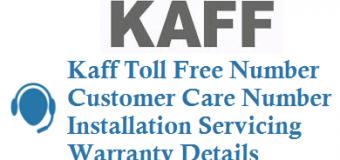 Kaff Toll Free Number Customer Care Number Installation Servicing Warranty Details