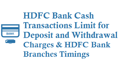 HDFC Bank Cash Transactions Limit for Deposit Withdrawal Charges Bank timings