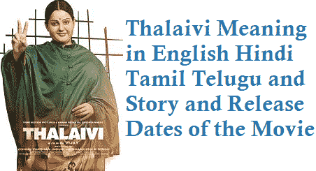 Thalaivi Meaning in English Hindi Tamil Telugu movie story release date