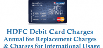 HDFC Debit Card Charges Annual fee Replacement Charges International Usage