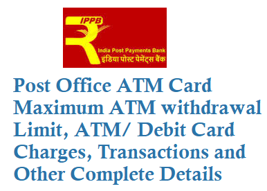 Post Office ATM Card Maximum ATM withdrawal Limit Charges Transactions