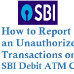 How to Report an Unauthorized Transactions on SBI Debit Card ATM Card