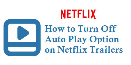 Turn Off Auto Play on Netflix Trailers