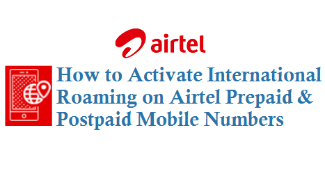 Activate International Roaming on Airtel Prepaid and Postpaid Mobile Numbers