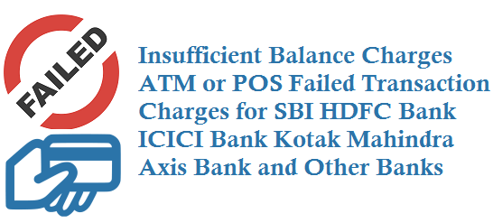 Insufficient Balance Charges ATM or POS Failed Transaction Charges for SBI HDFC Bank ICICI Bank Kotak Mahindra Axis Bank and Other Banks