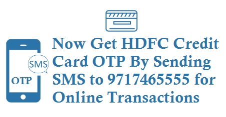 Get HDFC Credit Card OTP By Sending SMS to 9717465555 for Online transactions