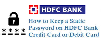 How to Keep a Static Password on HDFC Credit Card or Debit Card to use HDFC cards without OTP