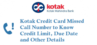 Kotak Credit Card Missed Call Number to Know Credit Limit Due Date and Other Details